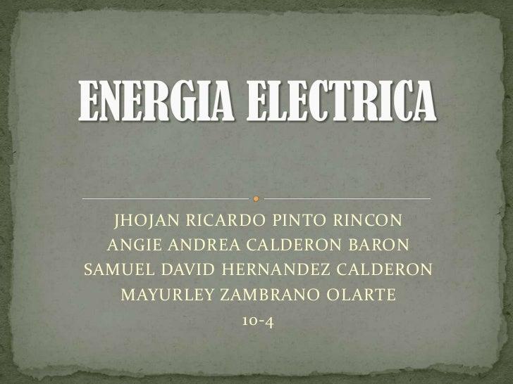 ENERGIA ELECTRICA<br />JHOJAN RICARDO PINTO RINCON<br />ANGIE ANDREA CALDERON BARON<br />SAMUEL DAVID HERNANDEZ CALDERON<b...