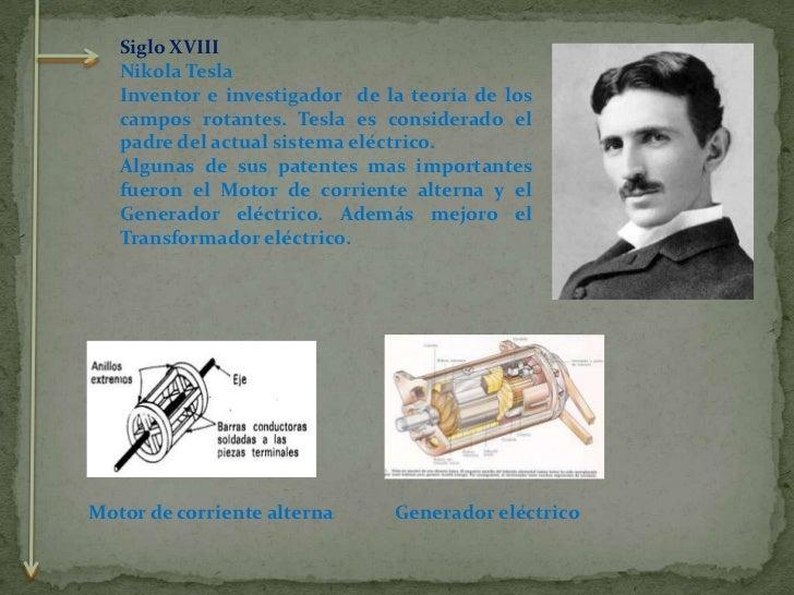 Siglo XVIII<br />Nikola Tesla<br />Inventor e investigador  de la teoría de los campos rotantes. Tesla es considerado el p...