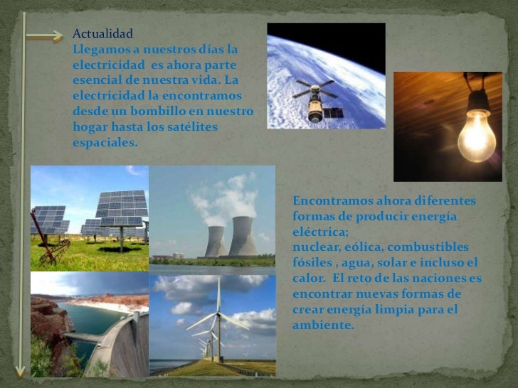 Actualidad<br />Llegamos a nuestros días la electricidad  es ahora parte esencial de nuestra vida. La electricidad la enco...