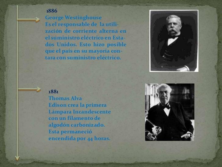 1886<br />George Westinghouse<br />Es el responsable de  la utili-<br />zación de corriente alterna en el suministro eléc...