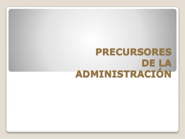 PRECURSORES  DE LA  ADMINISTRACIÓN