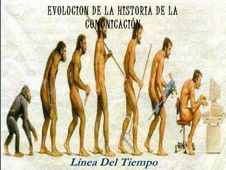 EVOLUCION DE LA HISTORIA DE LA COMUNICACIÓN <br />Línea Del Tiempo<br />