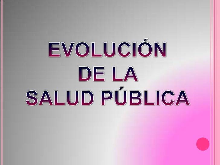 EVOLUCIÓN <br />DE LA <br />SALUD PÚBLICA<br />