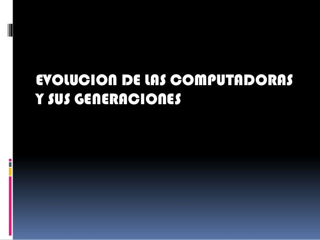 EVOLUCION DE LAS COMPUTADORASY SUS GENERACIONES