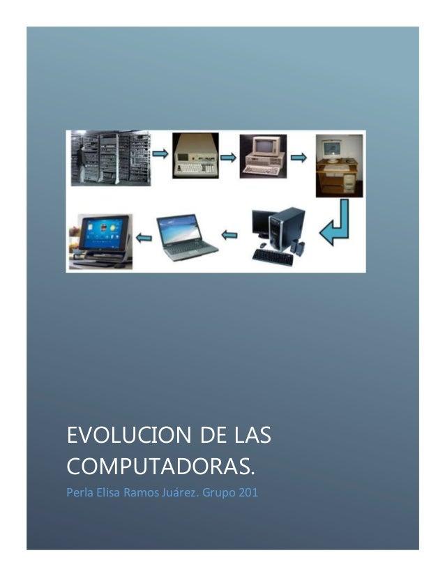 EVOLUCION DE LAS COMPUTADORAS. Perla Elisa Ramos Juárez. Grupo 201