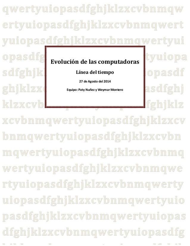 Evolución de las computadoras  Línea del tiempo  27 de Agosto del 2014  Equipo: Paty Nuñez y Weymar Montero
