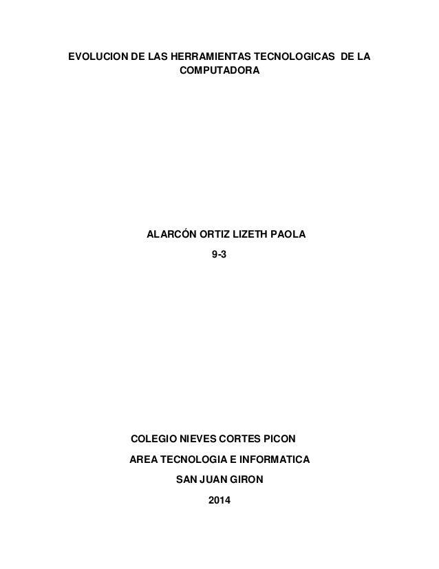 EVOLUCION DE LAS HERRAMIENTAS TECNOLOGICAS DE LA COMPUTADORA  ALARCÓN ORTIZ LIZETH PAOLA 9-3  COLEGIO NIEVES CORTES PICON ...