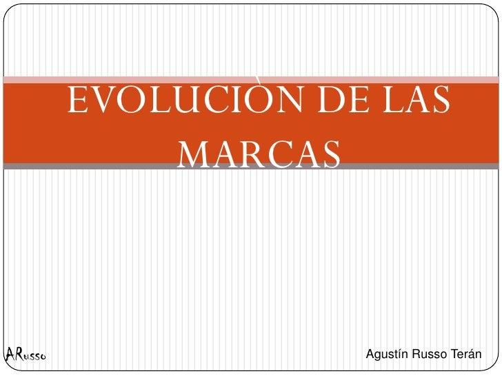 EVOLUCIÒN DE LAS              MARCAS    ARusso               Agustín Russo Terán