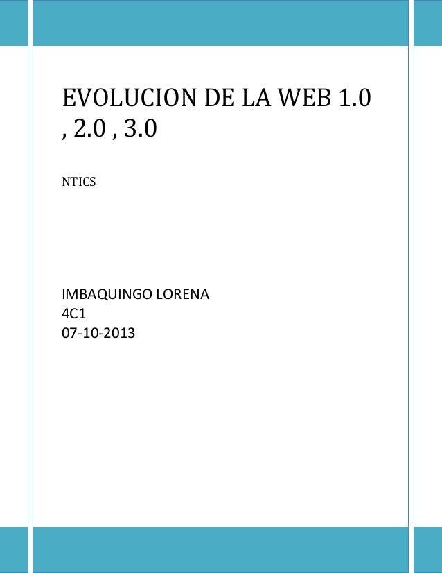 EVOLUCION DE LA WEB 1.0 , 2.0 , 3.0 NTICS  IMBAQUINGO LORENA 4C1 07-10-2013