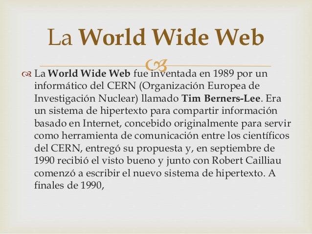 INTRODUCCION     La World Wide Webo Webes uno de los métodos  más importantes de comunicación que existe en  Internet.