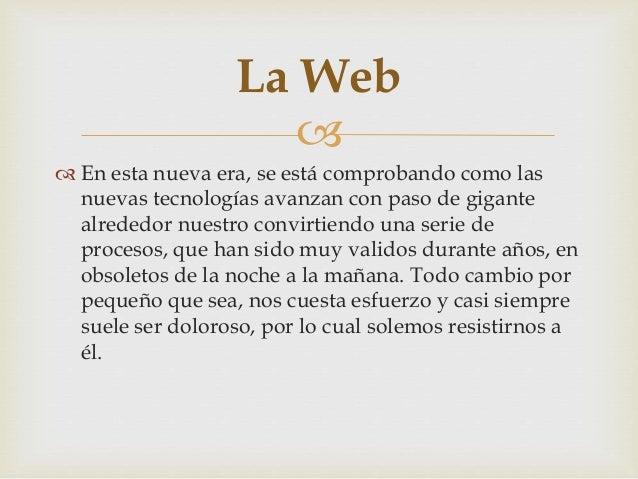    Internet ha revolucionado en muy poco tiempo el  modo de comunicarnos y de acceder a la  información. World Wide Webc...