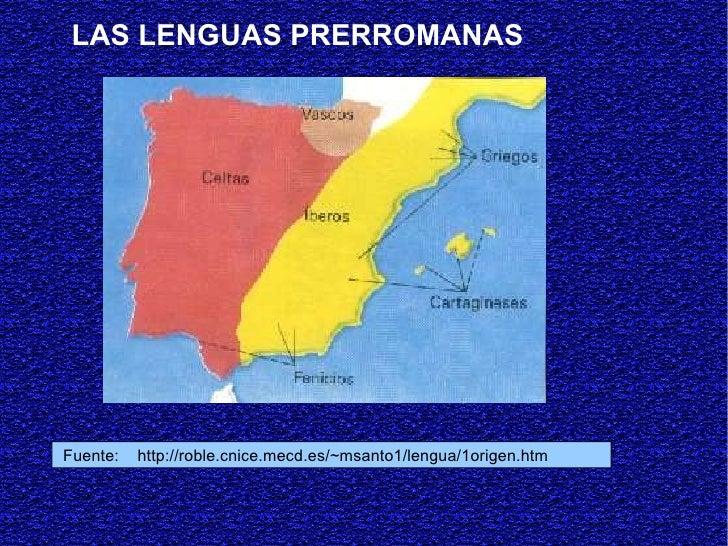 Fuente:  http://roble.cnice.mecd.es/~msanto1/lengua/1origen.htm  LAS LENGUAS PRERROMANAS