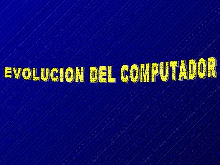 EVOLUCION DEL COMPUTADOR