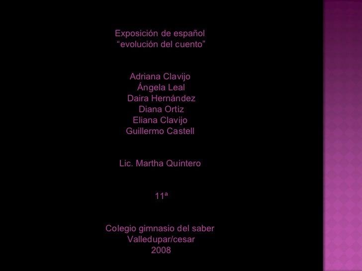 """Exposición de español  """" evolución del cuento"""" Adriana Clavijo  Ángela Leal Daira Hernández Diana Ortiz Eliana Clavijo  Gu..."""