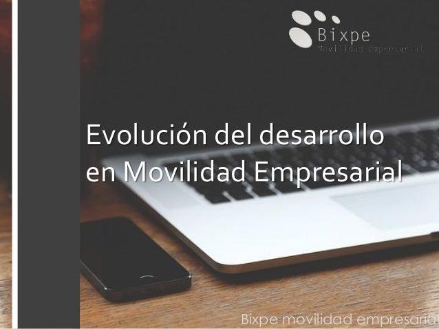 Bixpe movilidad empresarial Evolución del desarrollo en Movilidad Empresarial