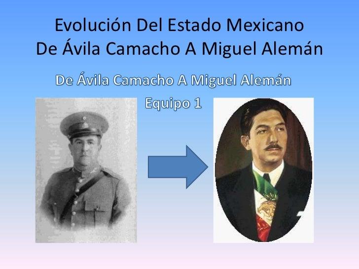 Evolución Del Estado MexicanoDe Ávila Camacho A Miguel Alemán