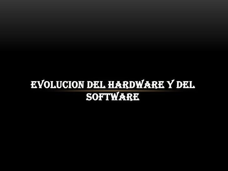 EVOLUCION DEL HARDWARE Y DEL          SOFTWARE