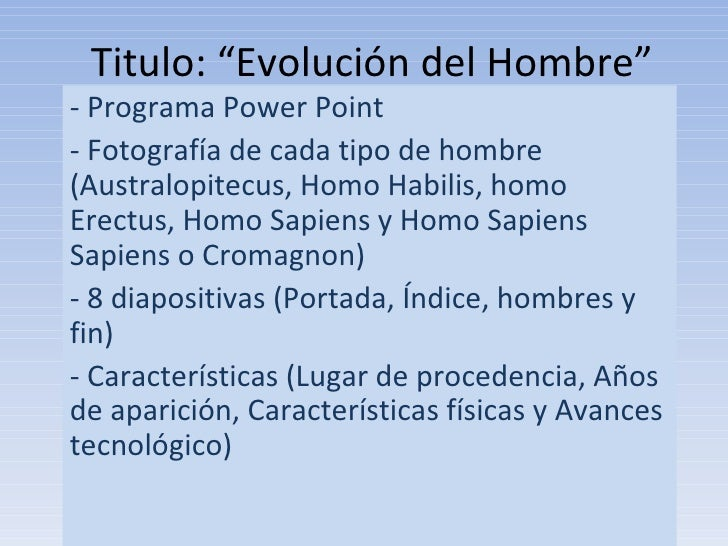 "Titulo: ""Evolución del Hombre"" - Programa Power Point - Fotografía de cada tipo de hombre (Australopitecus, Homo Habilis, ..."