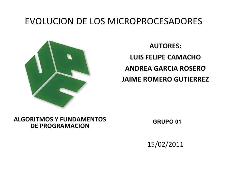 EVOLUCION DE LOS MICROPROCESADORES <ul><li>ALGORITMOS Y FUNDAMENTOS DE PROGRAMACION </li></ul><ul><li>AUTORES: </li></ul><...