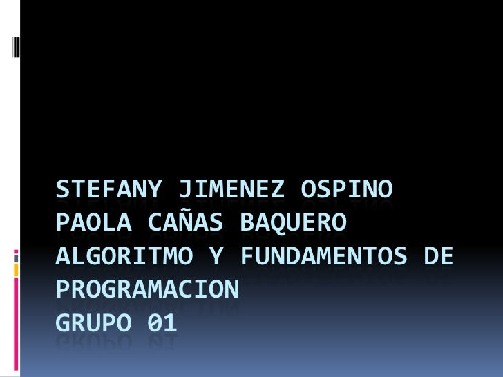 STEFANY JIMENEZ OSPINOPaola cañas BaqueroALGORITMO Y FUNDAMENTOS DE PROGRAMACIONGRUPO 01<br />