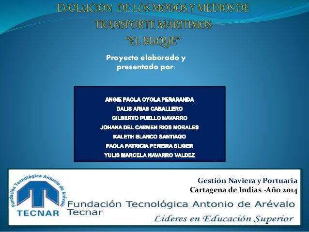 Proyecto elaborado y presentado por: Gestión Naviera y Portuaria Cartagena de Indias -Año 2014