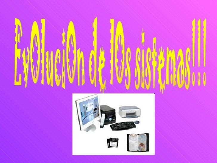 EvOluciOn de lOs sistemas!!!