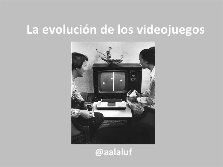 La evolución de los videojuegos @aalaluf