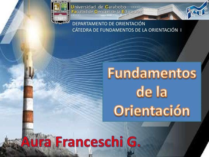 DEPARTAMENTO DE ORIENTACIÓN<br />CÁTEDRA DE FUNDAMENTOS DE LA ORIENTACIÓN  I<br />Fundamentos <br />de la Orientación<br /...