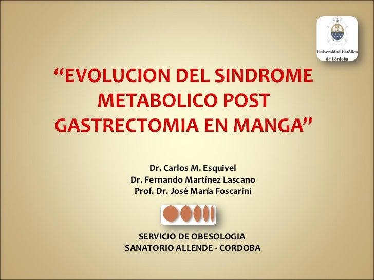 Dr. Carlos M. Esquivel Dr. Fernando Martínez Lascano Prof. Dr. José María Foscarini SERVICIO DE OBESOLOGIA  SANATORIO ALLE...