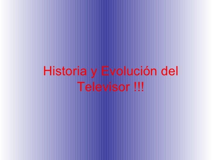 Historia y Evolución del Televisor !!!