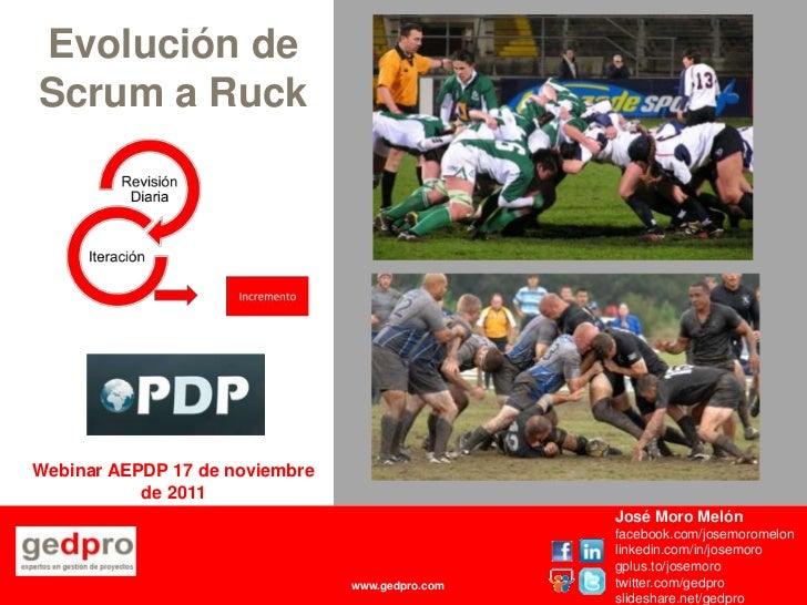 Evolución deScrum a RuckWebinar AEPDP 17 de noviembre           de 2011                                                 Jo...