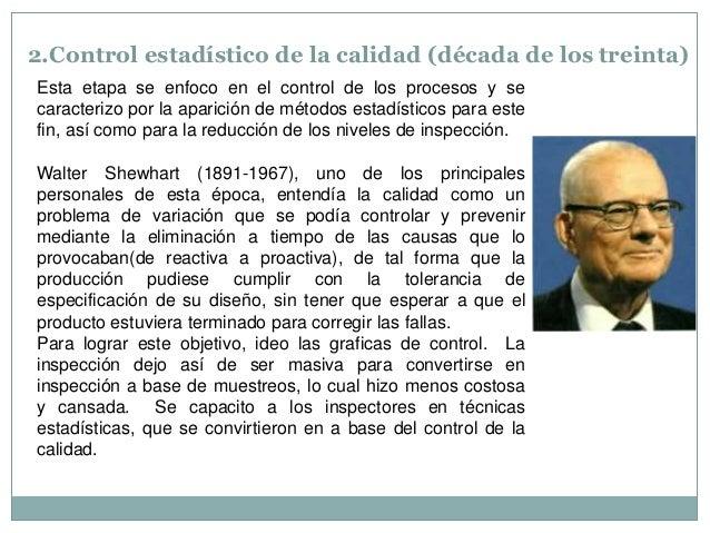 2.Control estadístico de la calidad (década de los treinta) Esta etapa se enfoco en el control de los procesos y se caract...