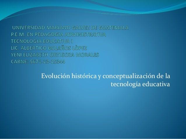 Evolución histórica y conceptualización de la tecnología educativa