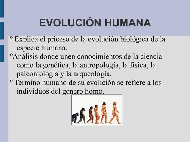 EVOLUCIÓN HUMANAº Explica el priceso de la evolución biológica de la   especie humana.ºAnálisis donde unen conocimientos d...