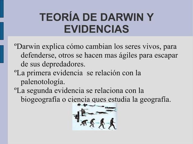 TEORÍA DE DARWIN Y           EVIDENCIASºDarwin explica cómo cambian los seres vivos, para  defenderse, otros se hacen mas ...
