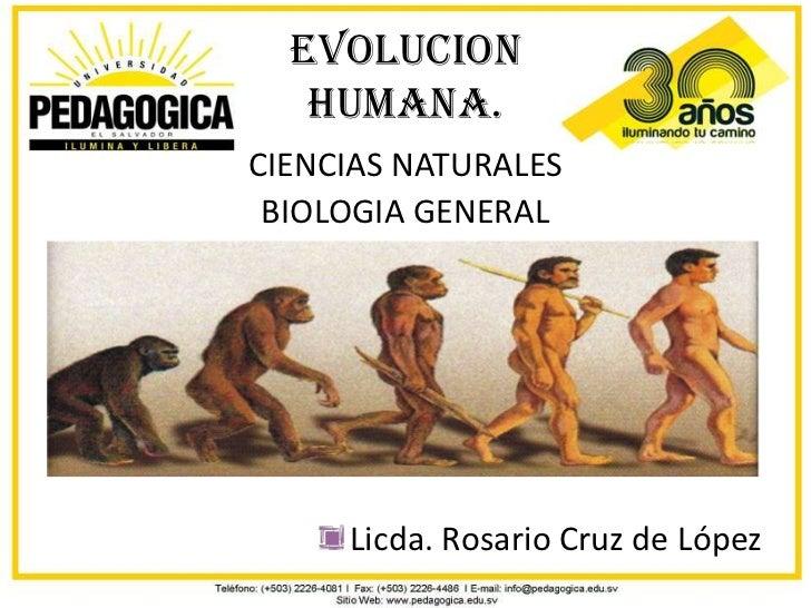 EVOLUCION   HUMANA.CIENCIAS NATURALES BIOLOGIA GENERAL     Licda. Rosario Cruz de López