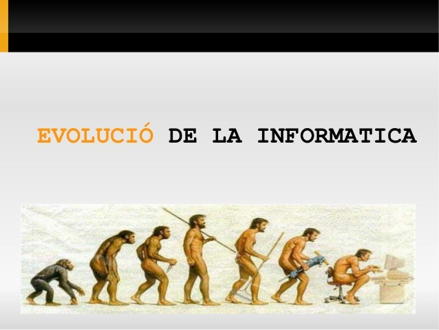 EVOLUCIÓDELAINFORMATICA