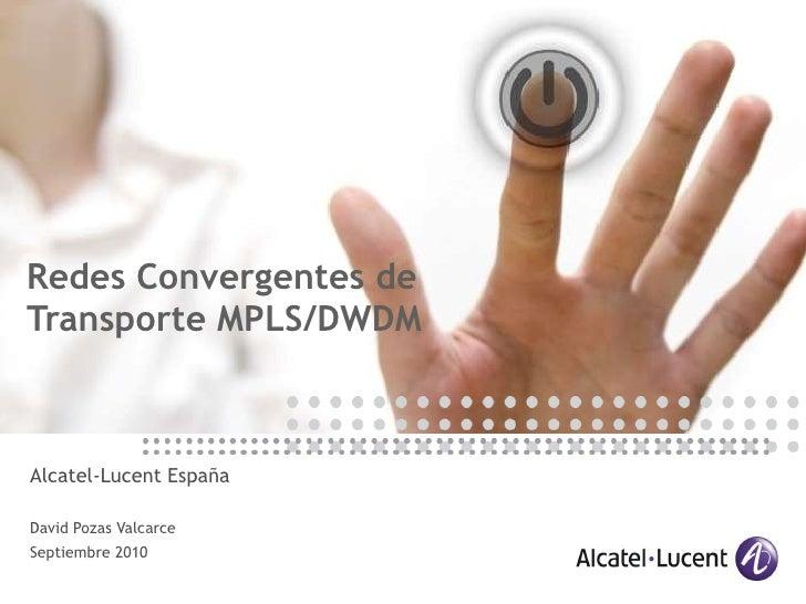 Redes Convergentes de Transporte MPLS/DWDM Alcatel-Lucent España David Pozas Valcarce Septiembre 2010