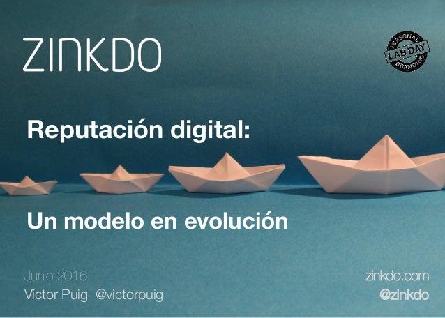Junio 2016 Víctor Puig @victorpuig zinkdo.com @zinkdo Reputación digital:  Un modelo en evolución