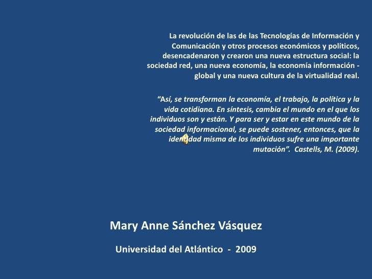 La revolución de las de las Tecnologías de Información y Comunicación y otros procesos económicos y políticos, desencadena...