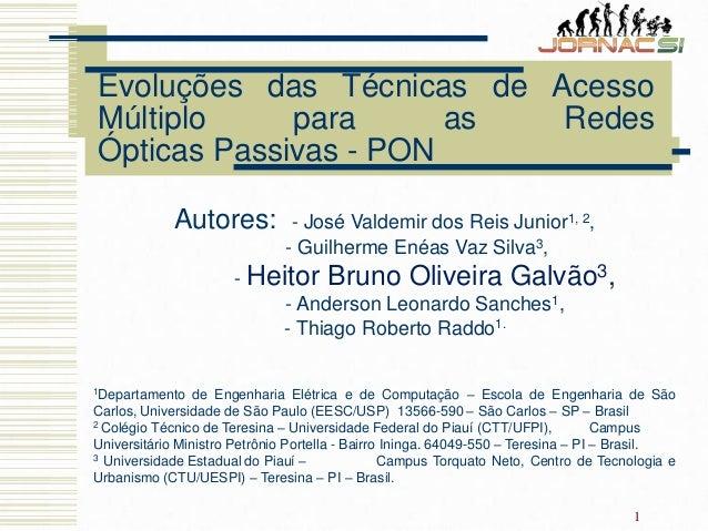 Evoluções das Técnicas de Acesso Múltiplo para as Redes Ópticas Passivas - PON 1 Autores: - José Valdemir dos Reis Junior1...
