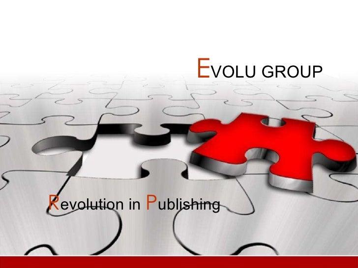 E VOLU GROUP R evolution in  P ublishing