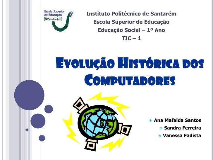 Instituto Politécnico de Santarém      Escola Superior de Educação        Educação Social – 1º Ano                TIC – 1E...
