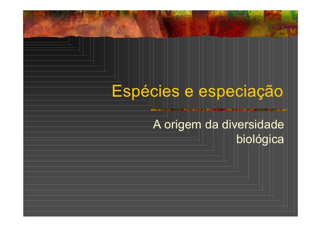 Espécies e especiação      A origem da diversidade                     biológica