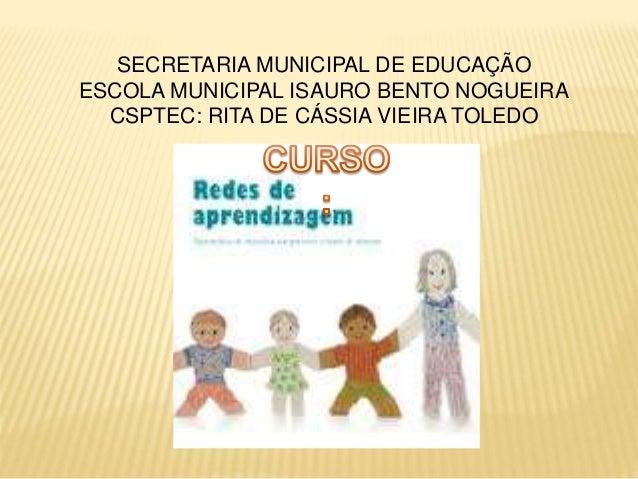 SECRETARIA MUNICIPAL DE EDUCAÇÃO  ESCOLA MUNICIPAL ISAURO BENTO NOGUEIRA  CSPTEC: RITA DE CÁSSIA VIEIRA TOLEDO