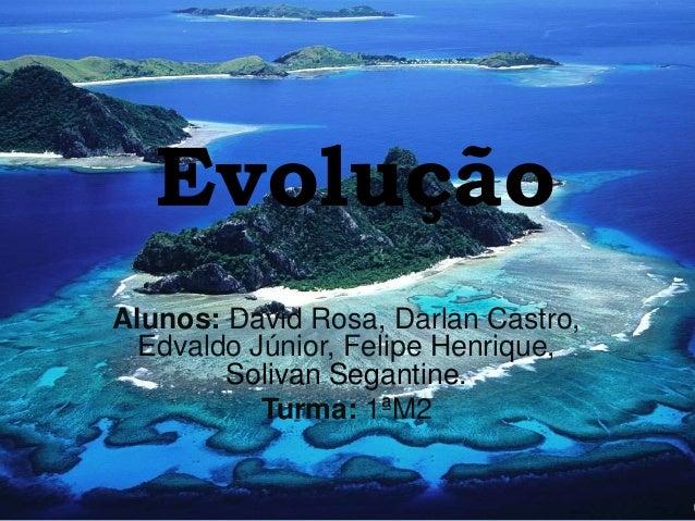 Evolução Alunos: David Rosa, Darlan Castro, Edvaldo Júnior, Felipe Henrique, Solivan Segantine. Turma: 1ªM2