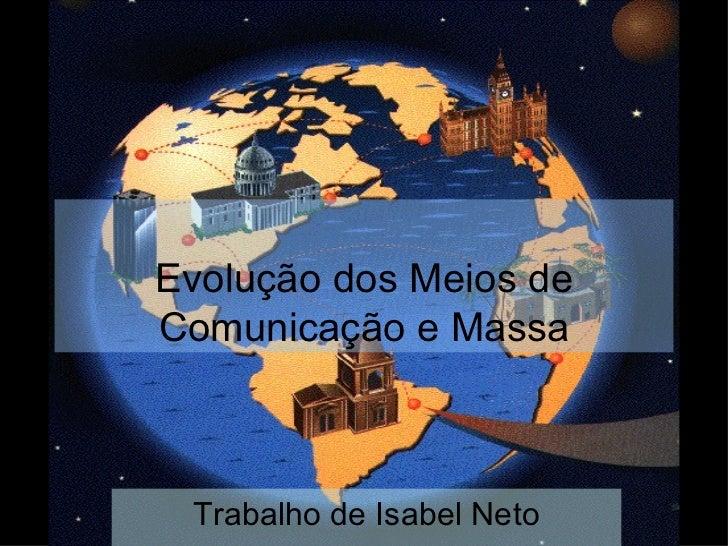 Evolução dos Meios de Comunicação e Massa Trabalho de Isabel Neto