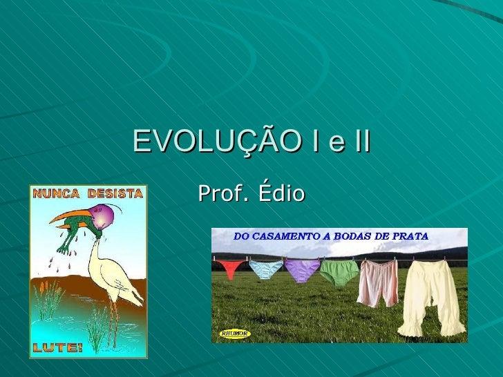 EVOLUÇÃO I e II Prof. Édio