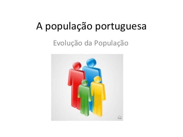 A população portuguesa Evolução da População
