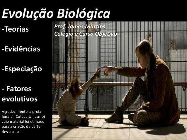-Teorias -Evidências -Especiação - Fatores evolutivos Evolução Biológica Agradecimento a profa Ionara (Cotuca-Unicamp) cuj...